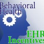 Behavioral health EHR Incentive