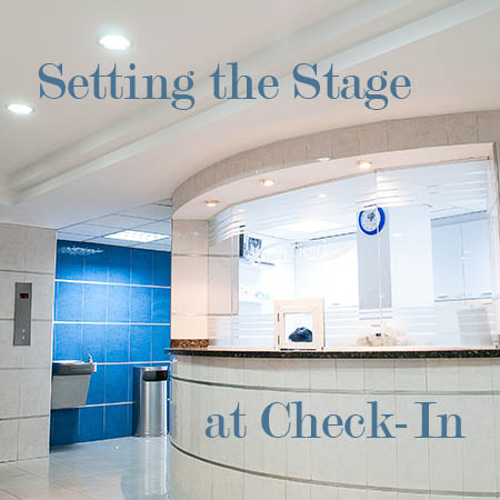 Setting the Stage:  Patient Satisfaction Begins at Check-In